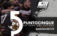Questa sera alle 21.10 su Piuenne una nuova puntata di Punto 5 la Casa del Futsal